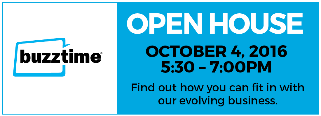 Buzztime Open House - October 4, 2016 5:00-7:00pm. Find out how you can fit in with our evolving business.