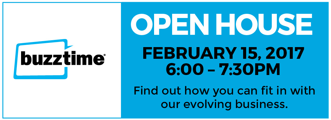 Buzztime Open House - February 15, 2016 6:00-7:30pm. Find out how you can fit in with our evolving business.