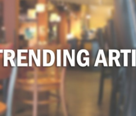 Top Trending Bar & Restaurant Articles of The Week